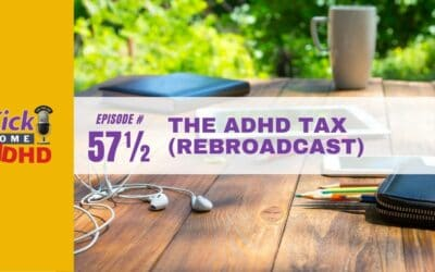 Ep. 57½: The ADHD Tax (Rebroadcast of Ep #5)