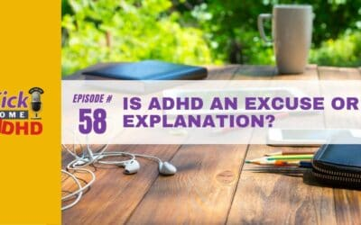 Ep. 58: Is ADHD an Excuse or Explanation?