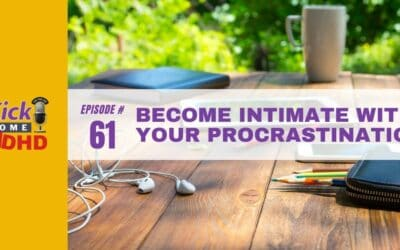 Ep. 61: Become Intimate with Your Procrastination