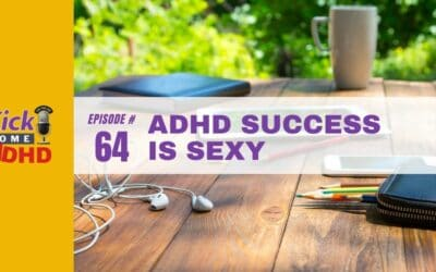 Ep. 64: ADHD Success is Sexy